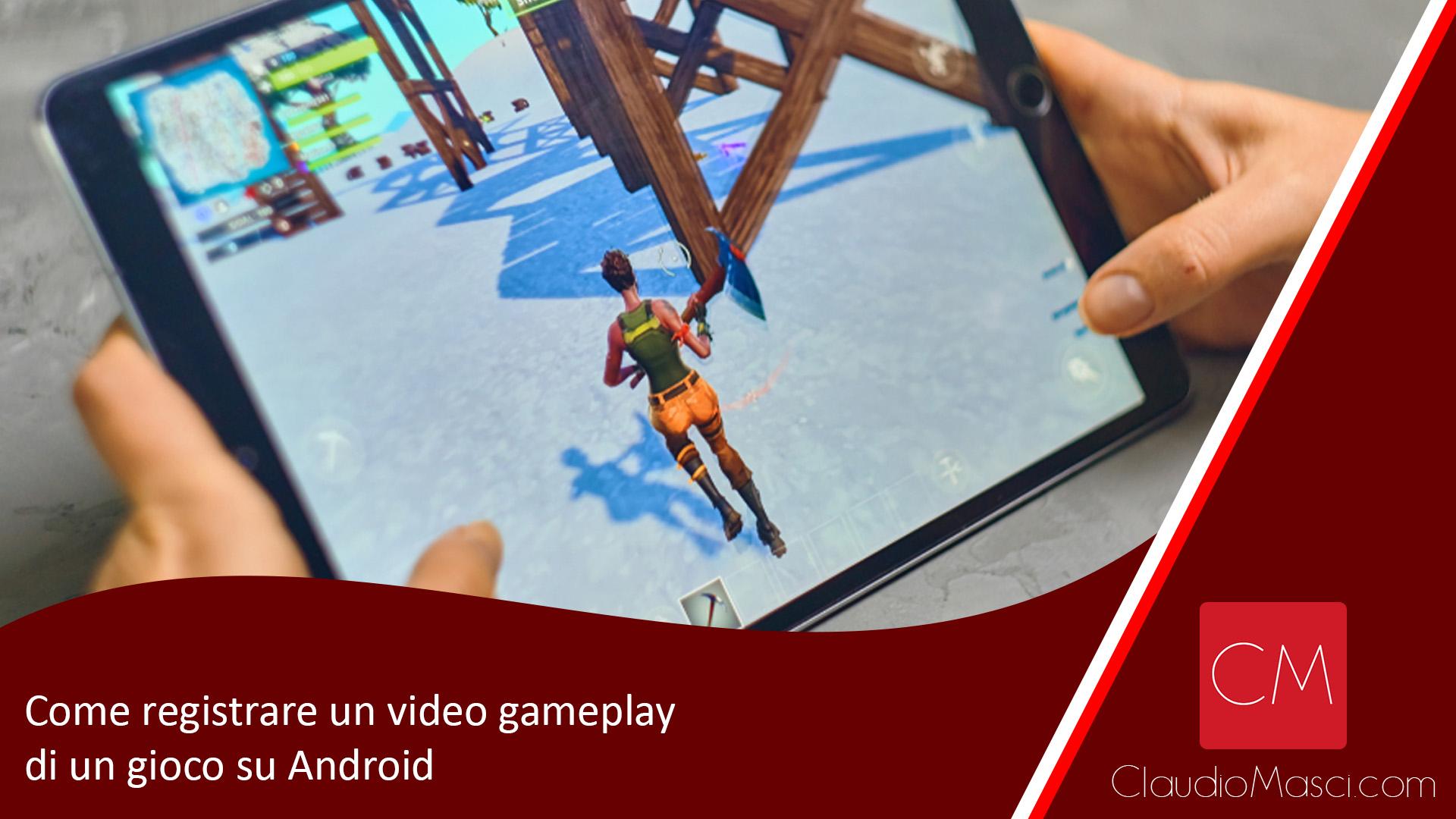 Come registrare un video gameplay di un gioco su Android