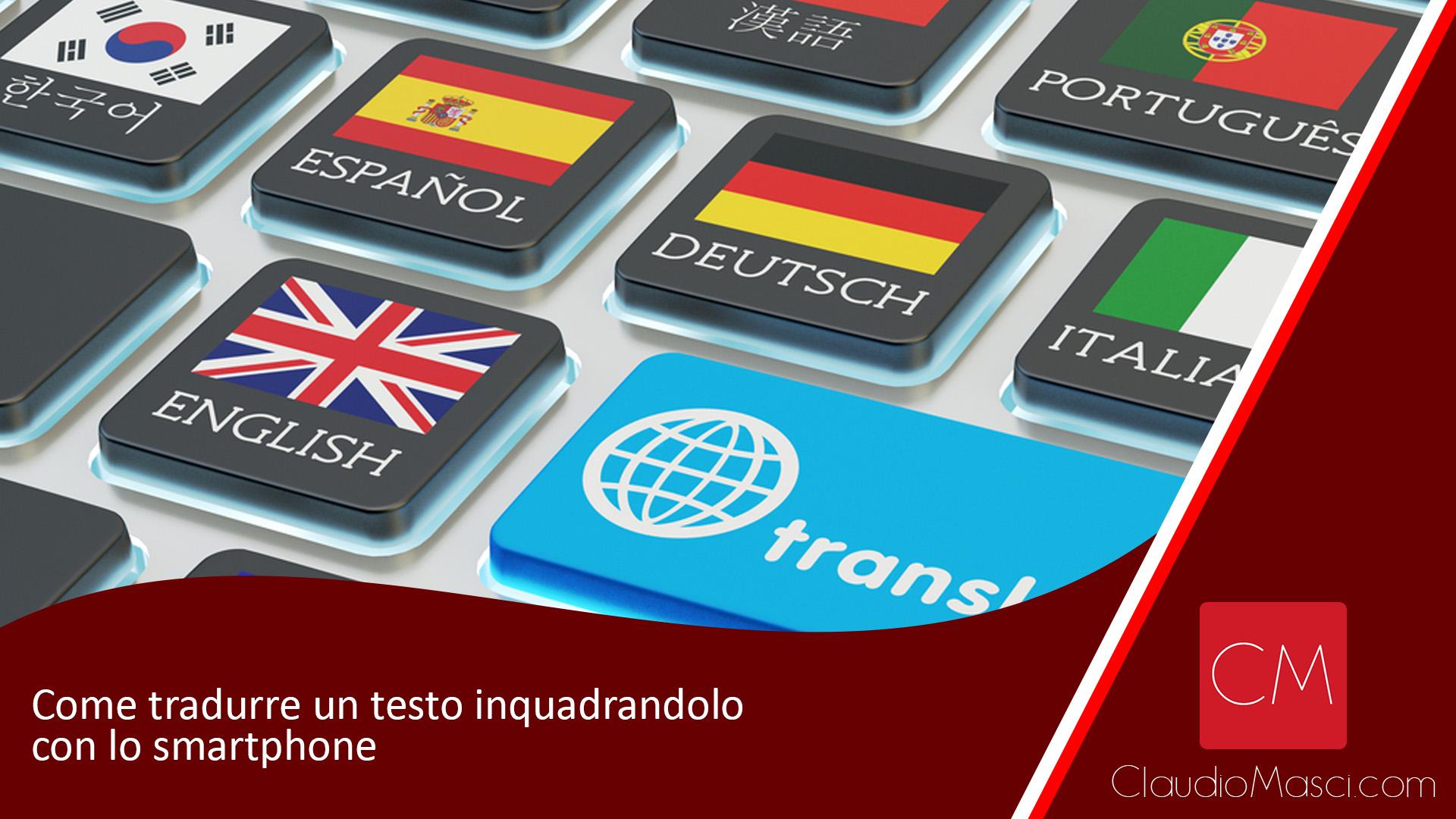 Come tradurre un testo inquadrandolo con lo smartphone