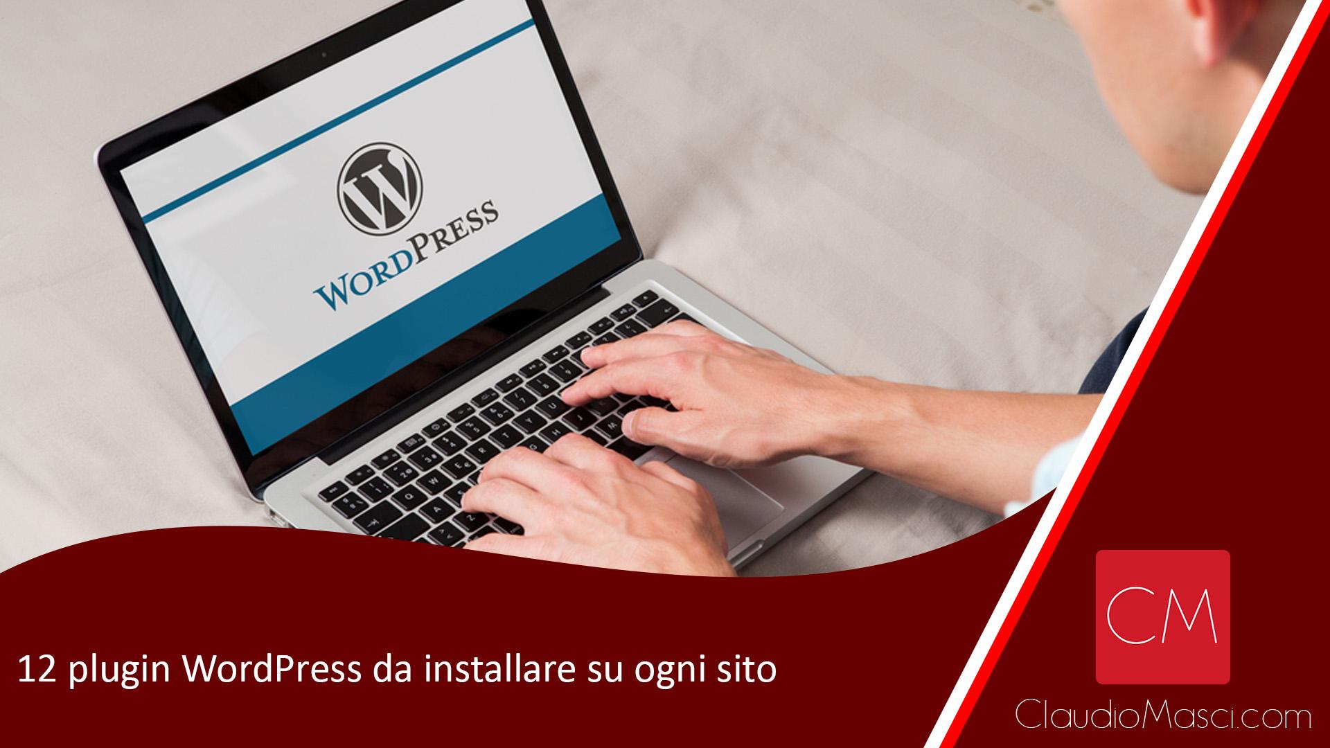 12 plugin WordPress da installare su ogni sito
