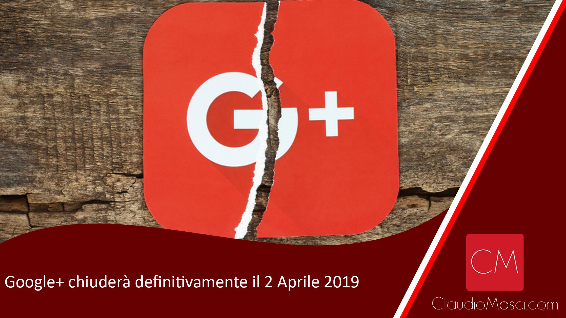 Google+ chiuderà definitivamente il 2 Aprile 2019