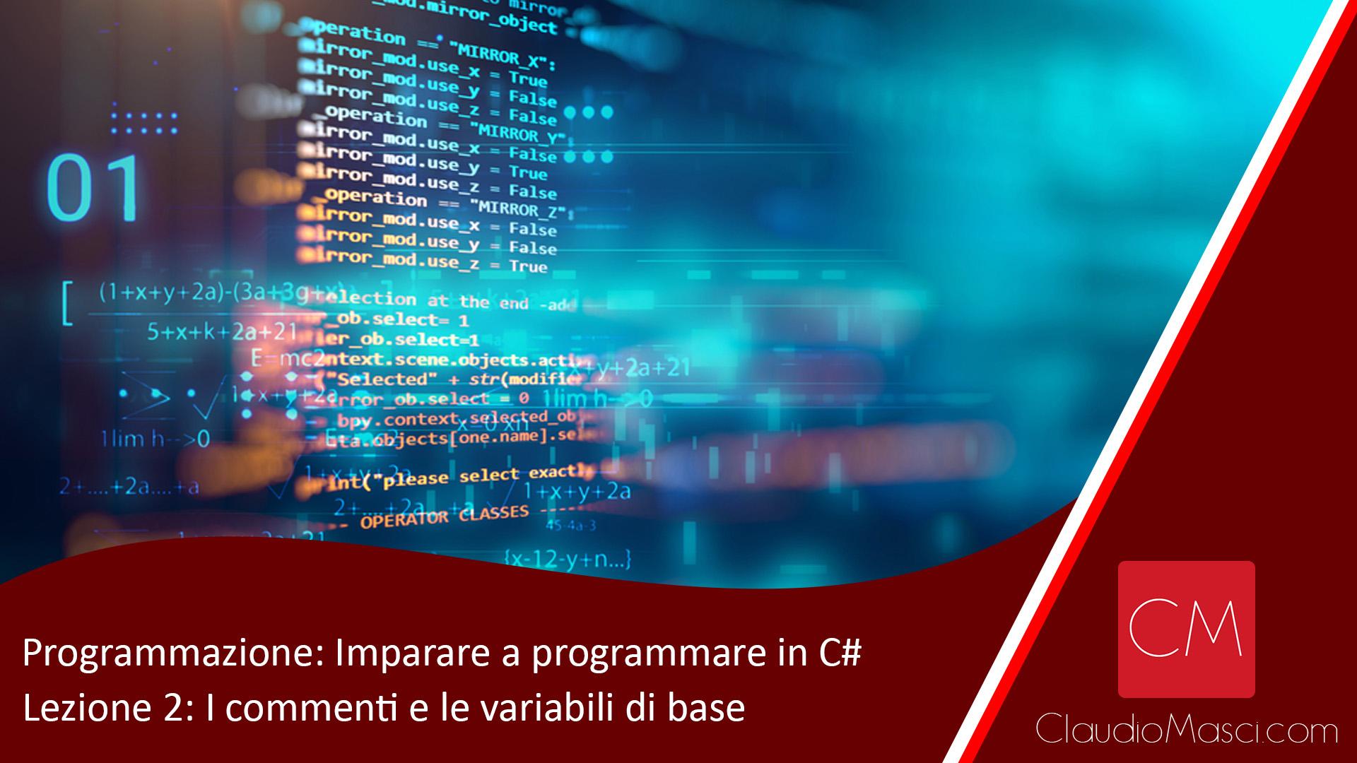 Programmazione: Imparare a programmare in C# – Lezione 2: Commenti e variabili