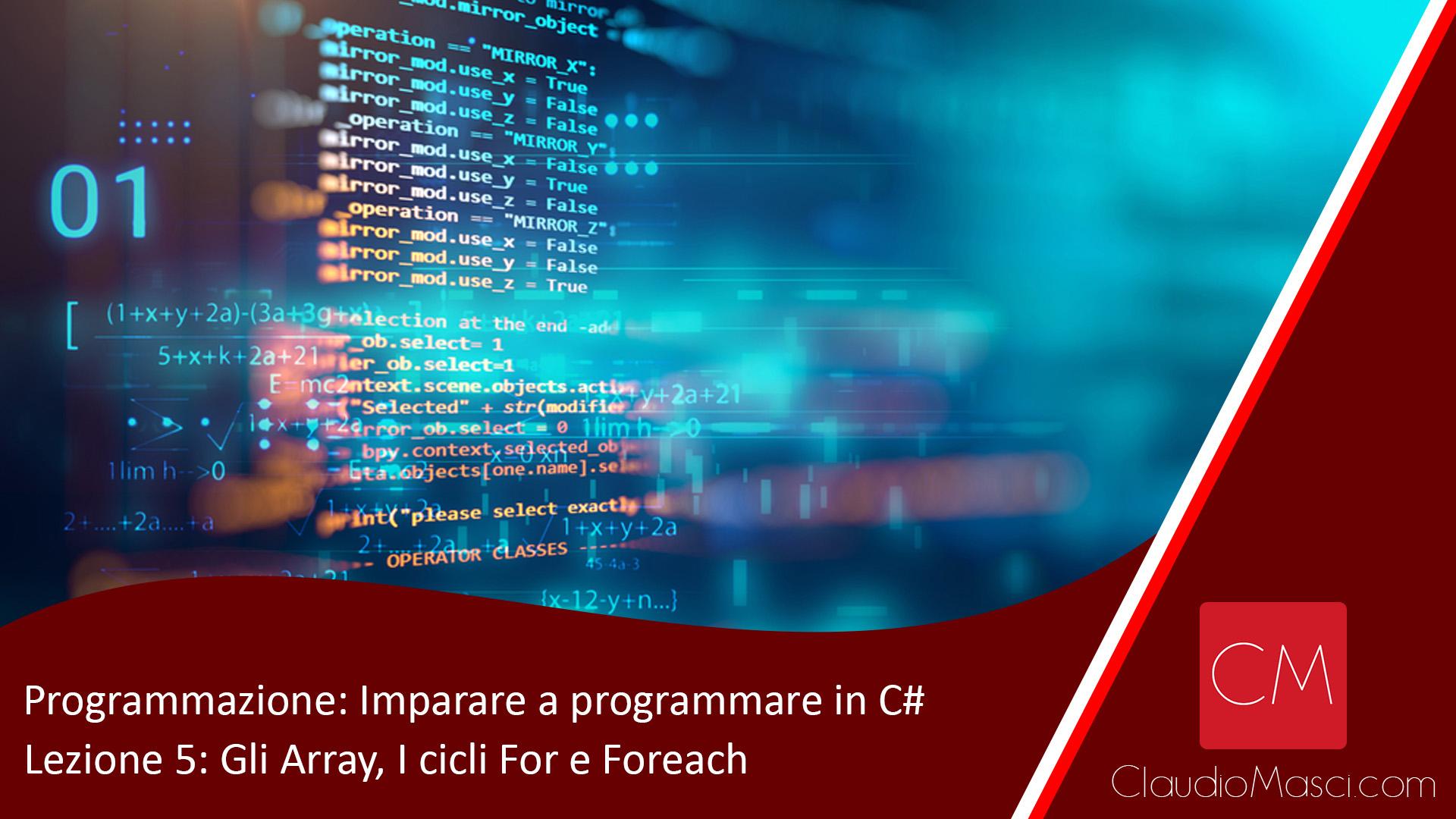 Programmazione – Imparare a programmare in C# – Lezione 5: Gli Array e i cicli For e Foreach