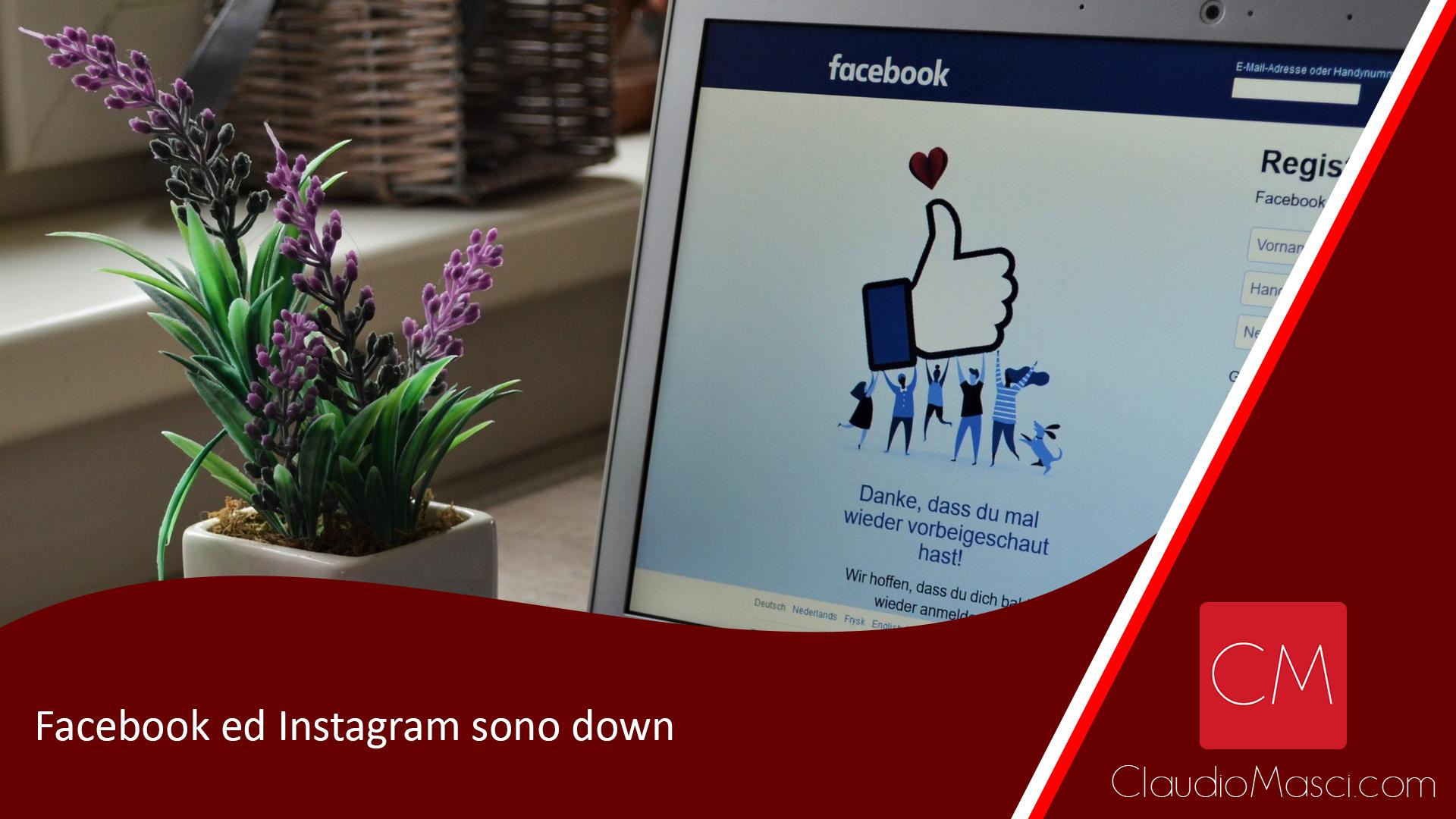 Facebook ed Instagram sono down