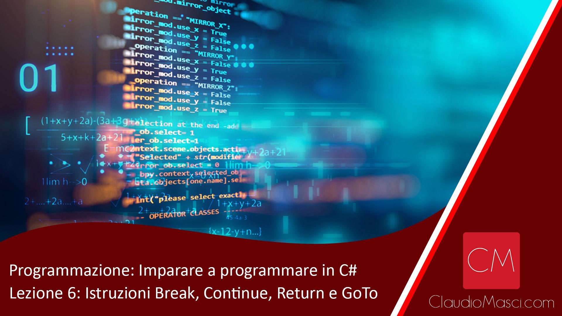 Programmazione – Imparare a programmare in C# – Lezione 6: Break, Continue, Return e GoTo