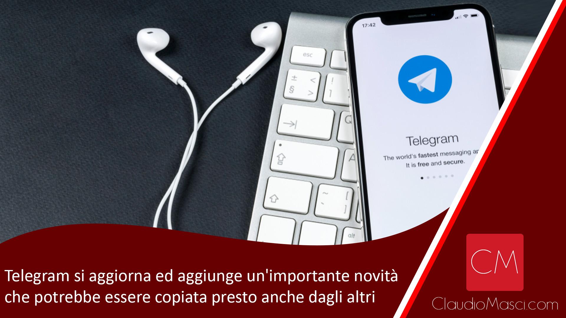 Telegram si aggiorna ed aggiunge un'importante novità che potrebbe essere copiata presto anche dagli altri