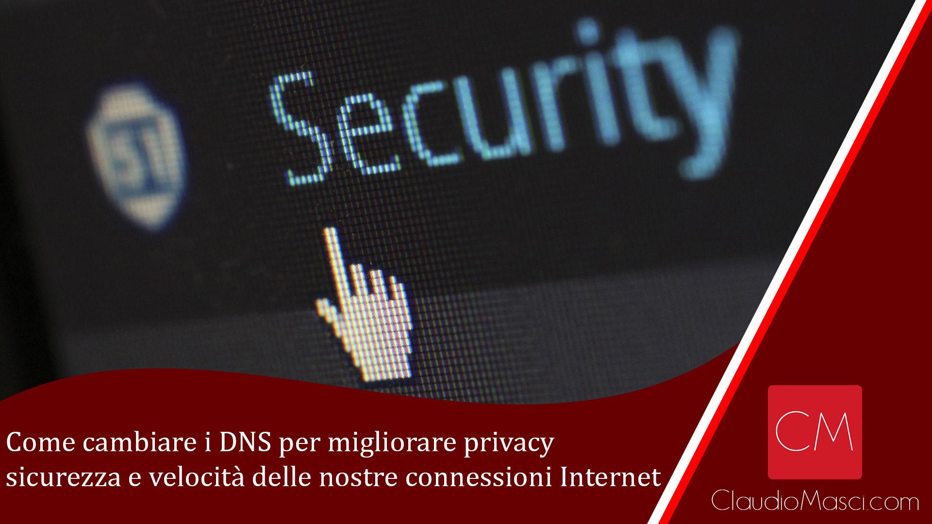 Come cambiare i DNS per migliorare privacy e velocità delle connessioni Internet