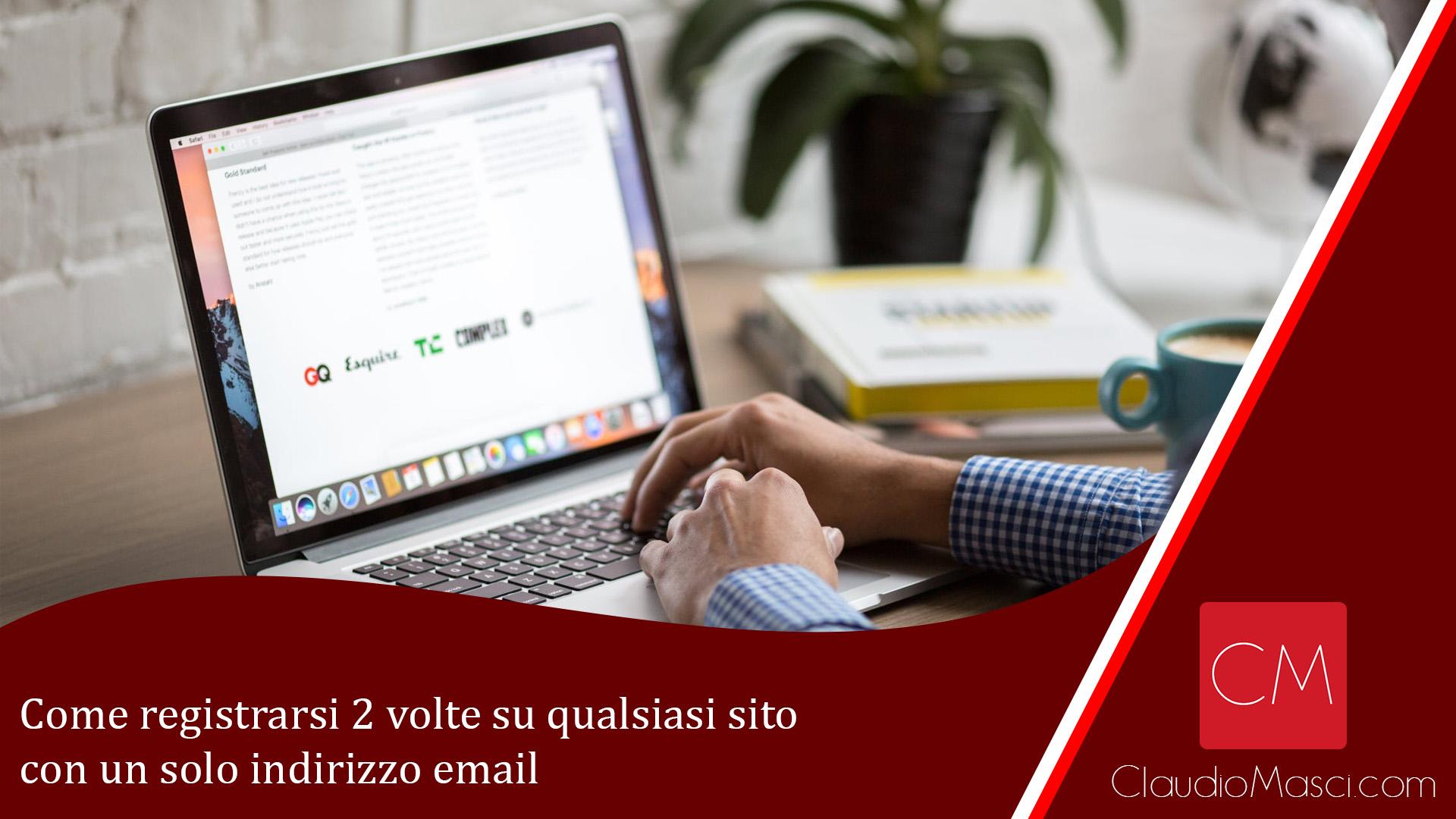 Come registrarsi 2 volte su qualsiasi sito con un solo indirizzo email