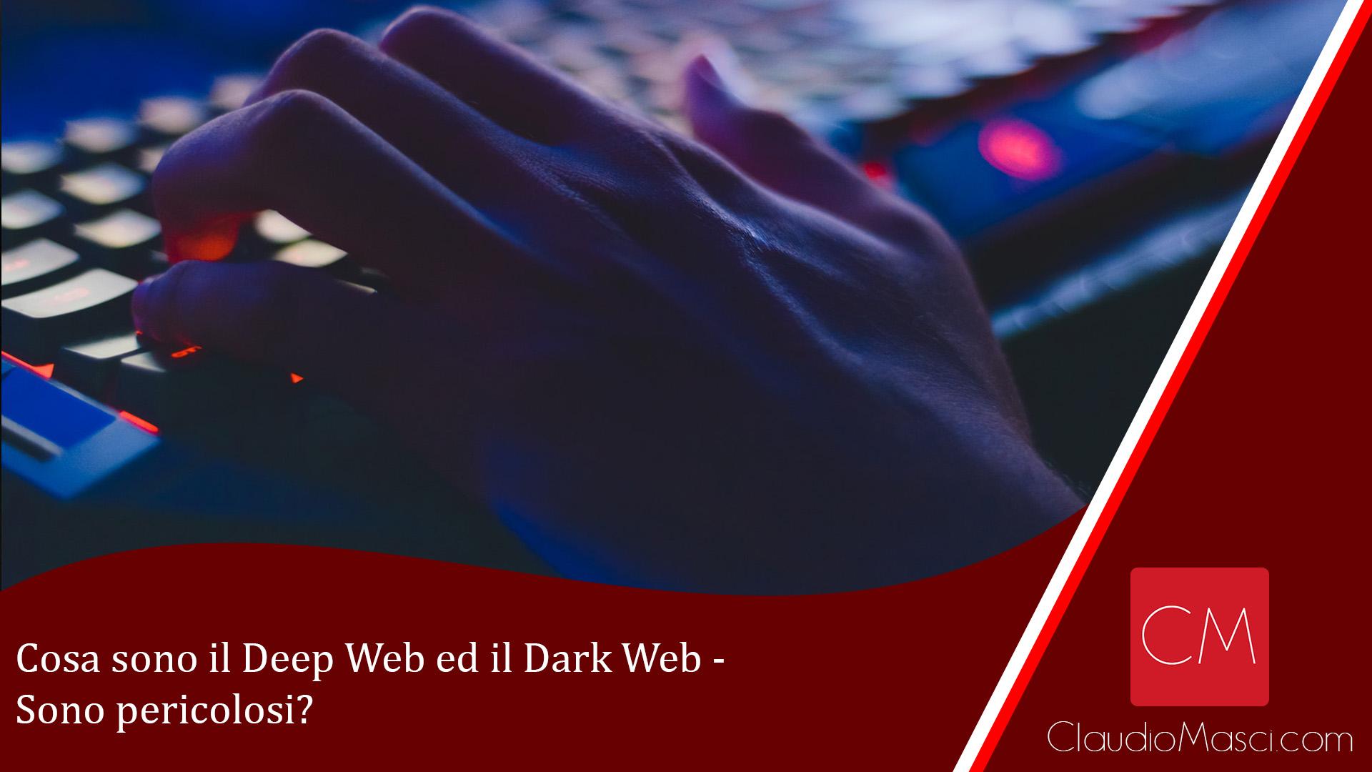 Cosa sono Deep Web e Dark Web – Sono pericolosi?