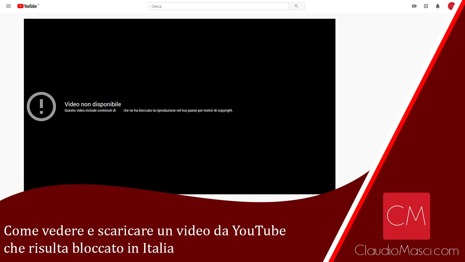 Come vedere e scaricare un video da YouTube bloccato in Italia