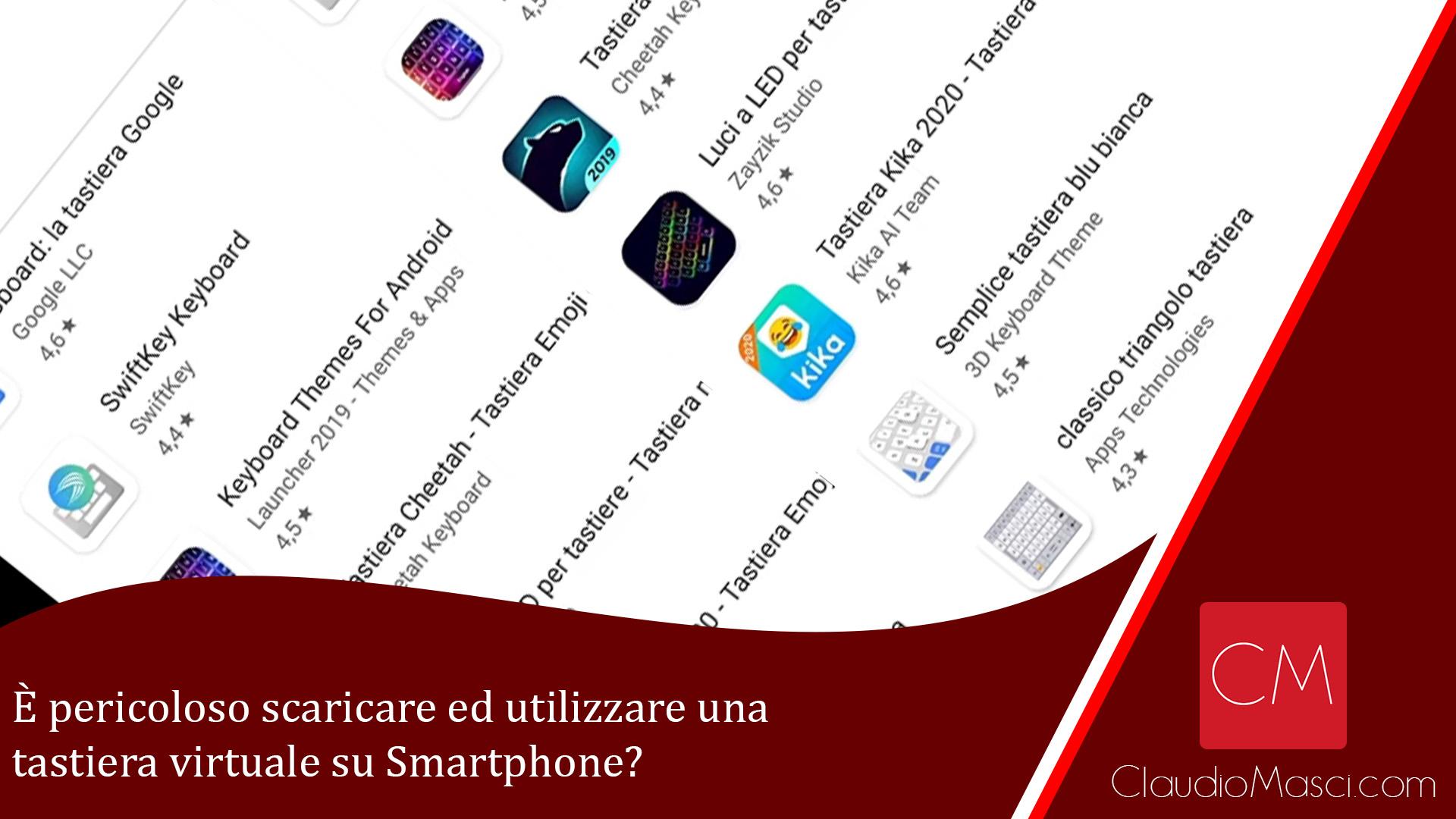 È pericoloso scaricare ed utilizzare una tastiera virtuale su Smartphone?