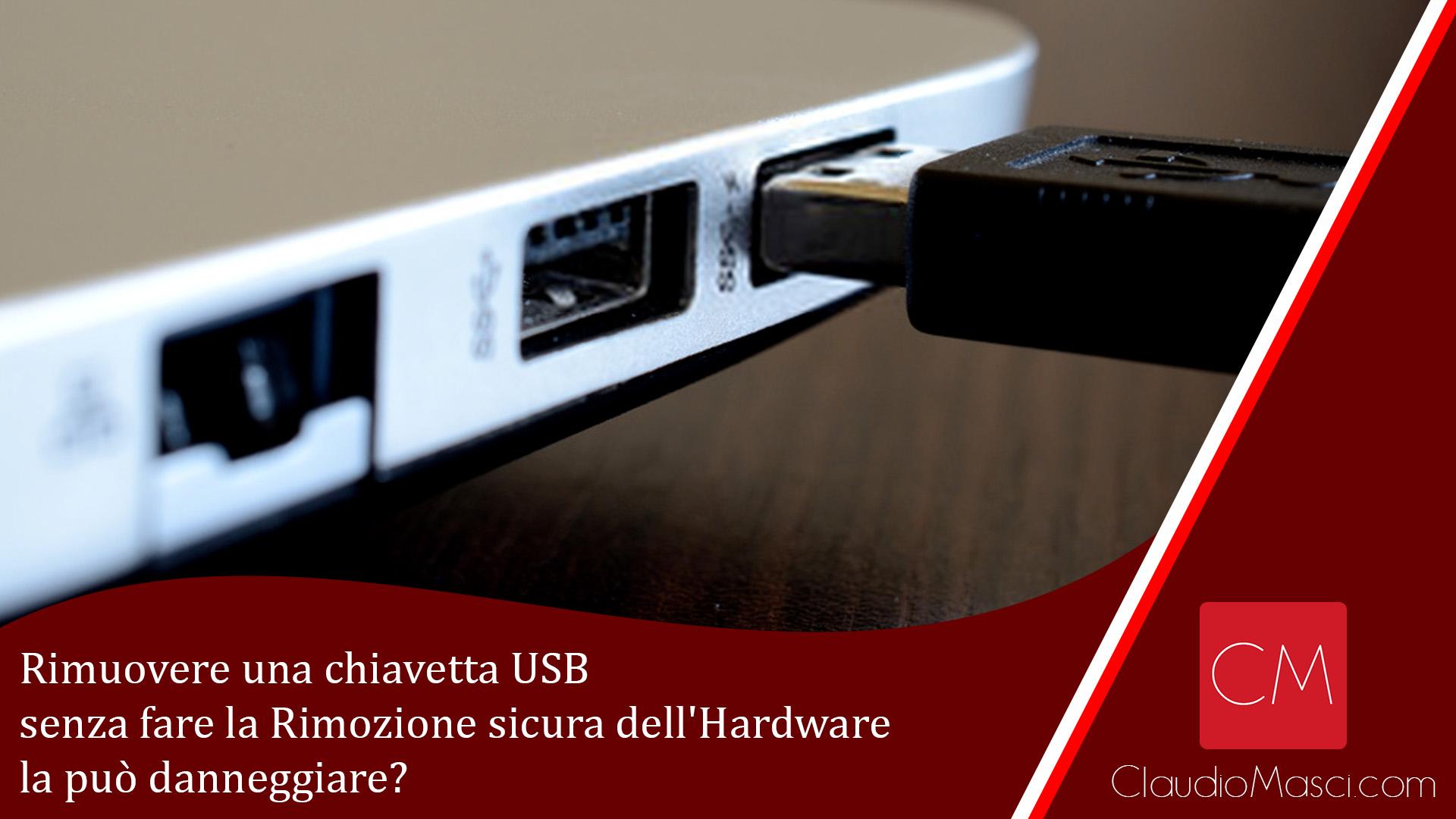 Rimuovere una chiavetta USB senza fare la Rimozione sicura dell'Hardware la può danneggiare?
