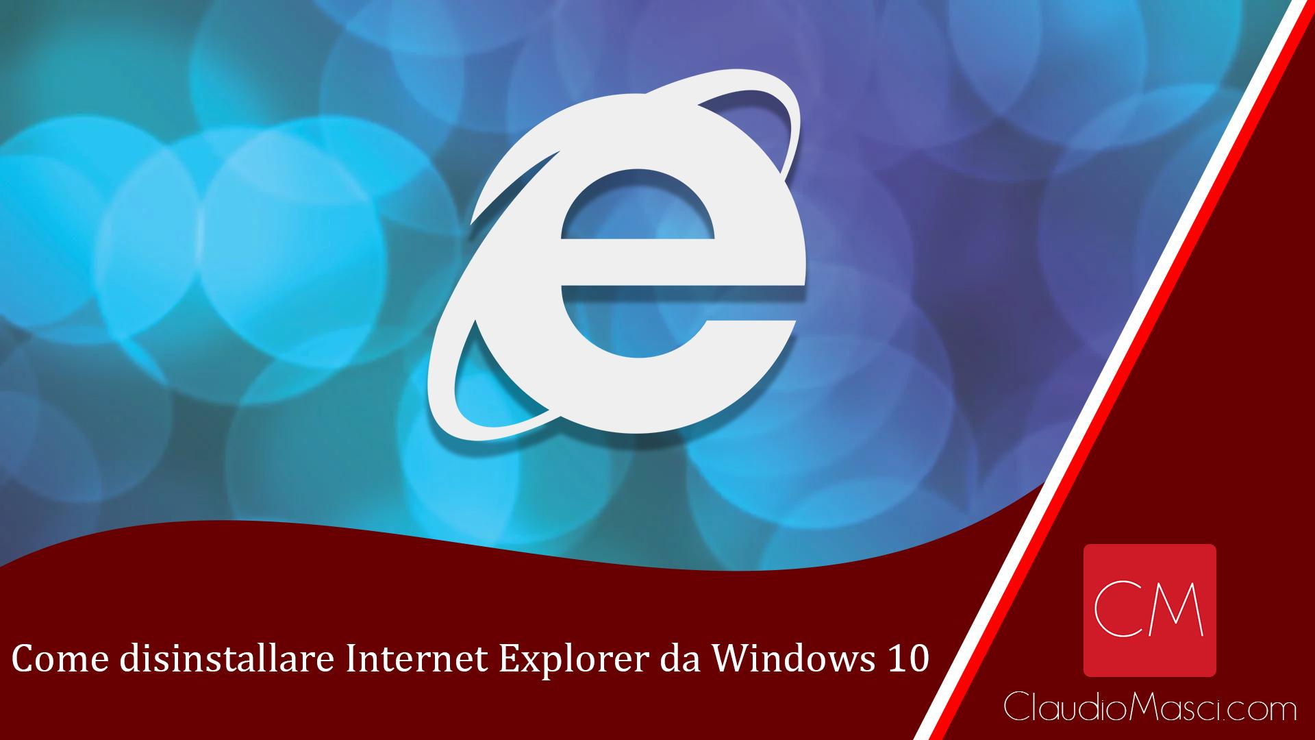 Come disinstallare Internet Explorer da Windows 10
