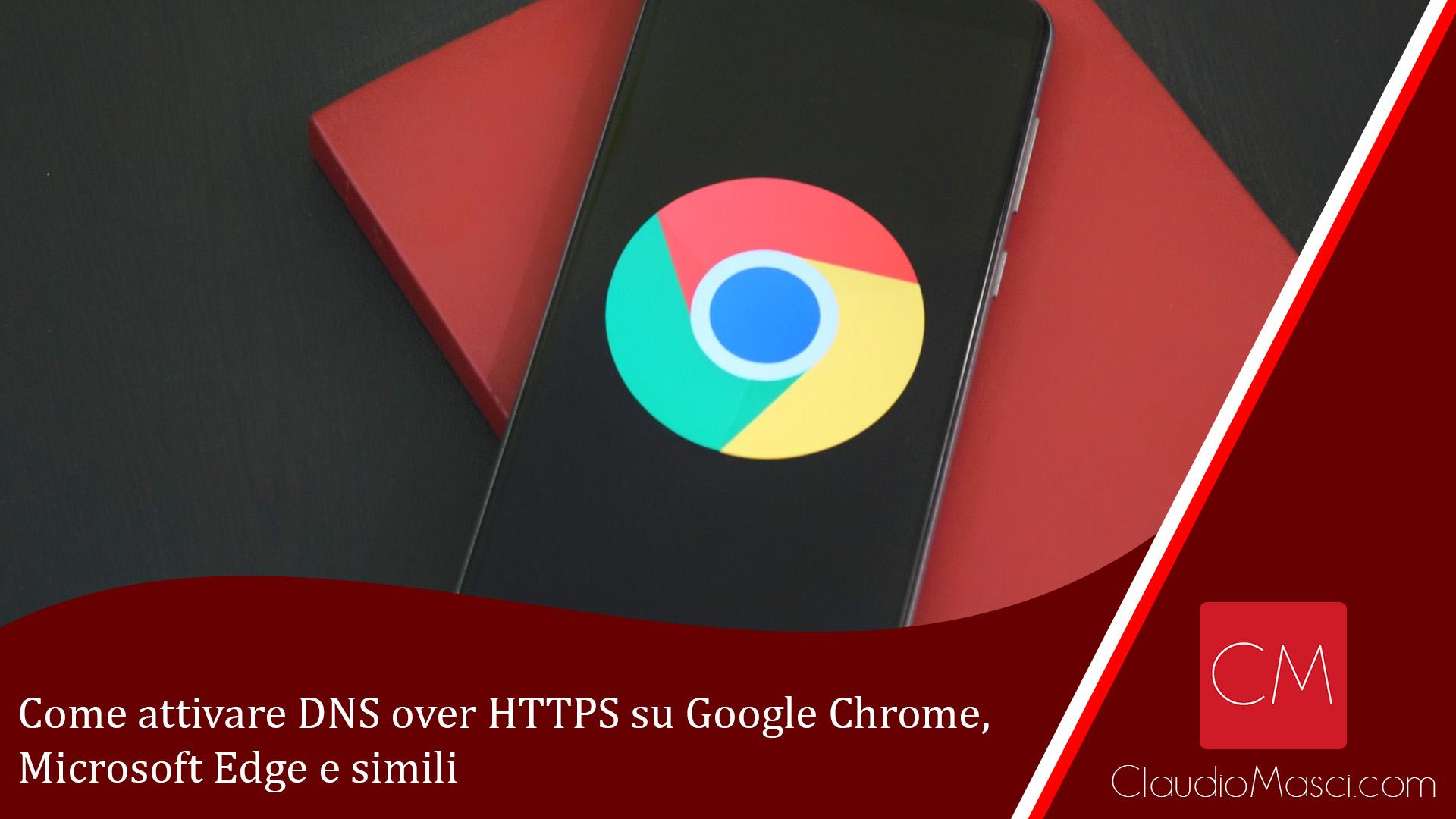 Come attivare DNS over HTTPS su Google Chrome, Microsoft Edge e simili