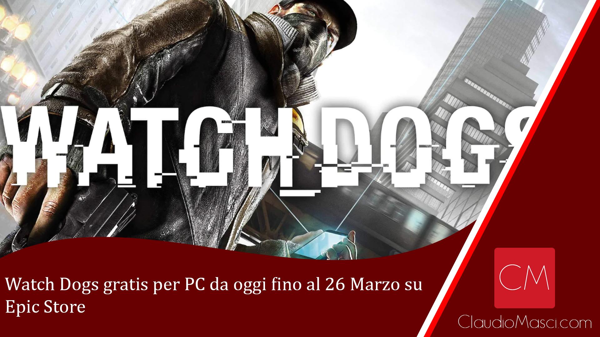 Watch Dogs gratis per PC da oggi fino al 26 Marzo su Epic Store