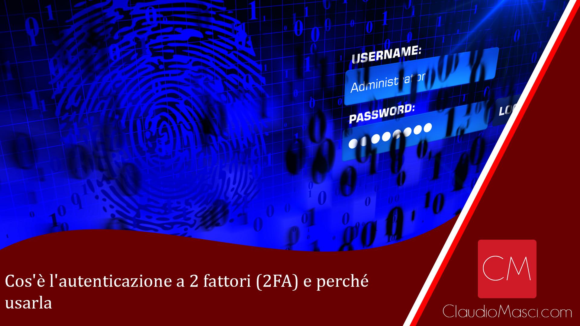 Cos'è l'autenticazione a 2 fattori (2FA) e perché usarla