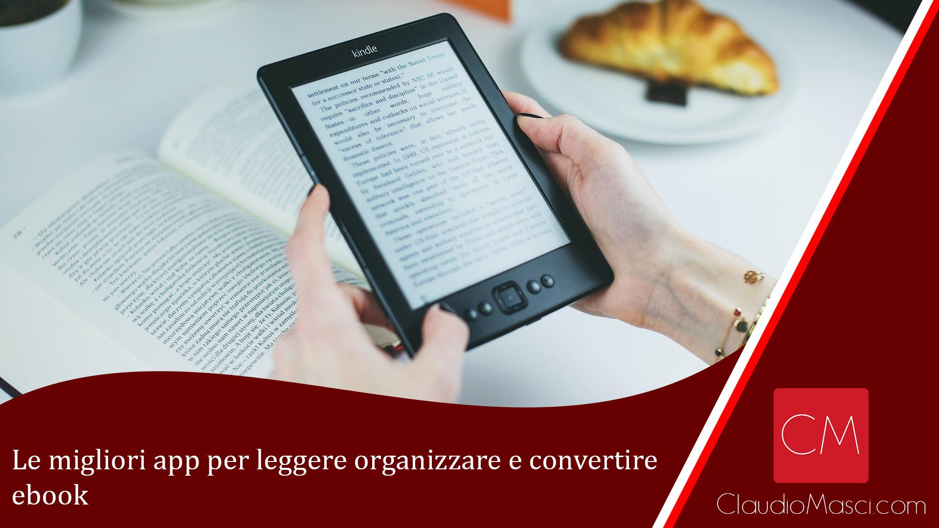 Le migliori app per leggere organizzare e convertire ebook
