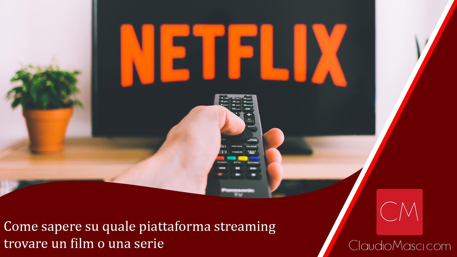 Come sapere su quale piattaforma streaming trovare un film o una serie