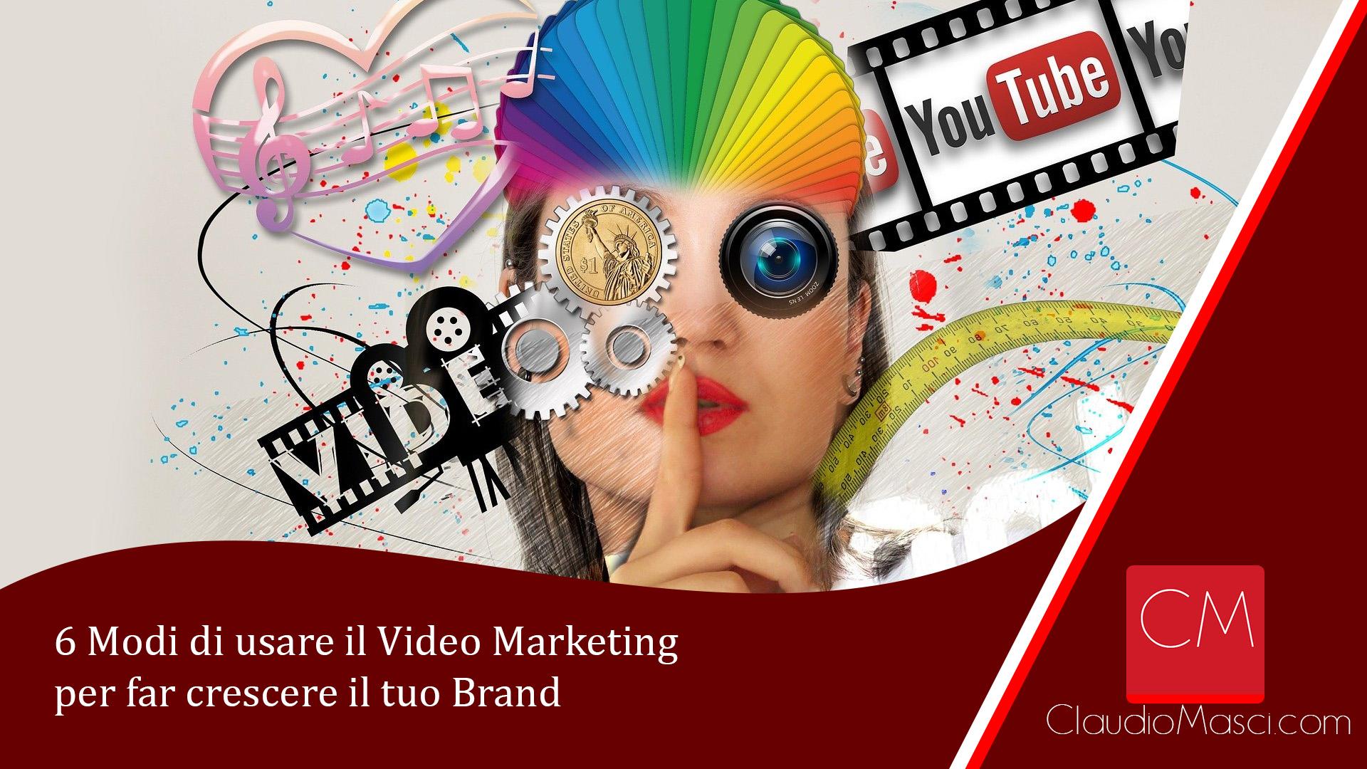 6 Modi di usare il Video Marketing per far crescere il tuo Brand