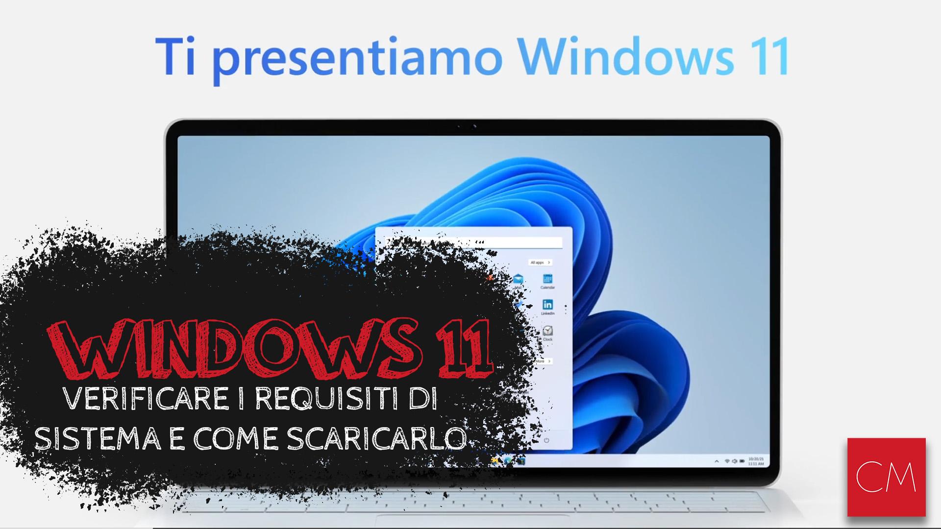 Windows 11 – Verificare i requisiti di sistema e come scaricarlo